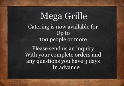 Catering in now available for up to 100 people or more please send us an inquiry With your complate orders and any question yo have 3 days in advance.